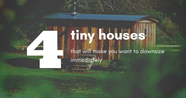 4 Tiny Houses that will make you want to downsize
