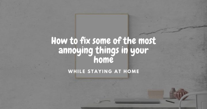How to fix some of the most annoying things in your home while staying at home