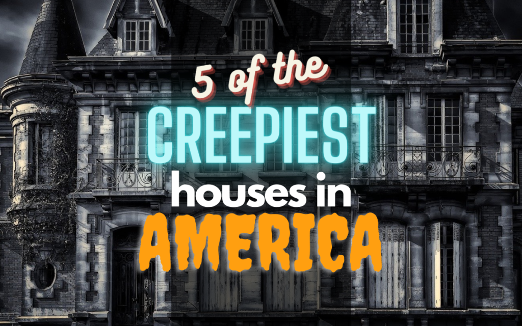 5 Of the creepiest houses in America
