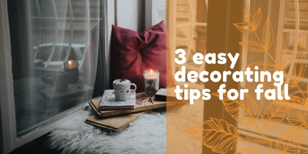 3 Easy Decorating Tips for Fall